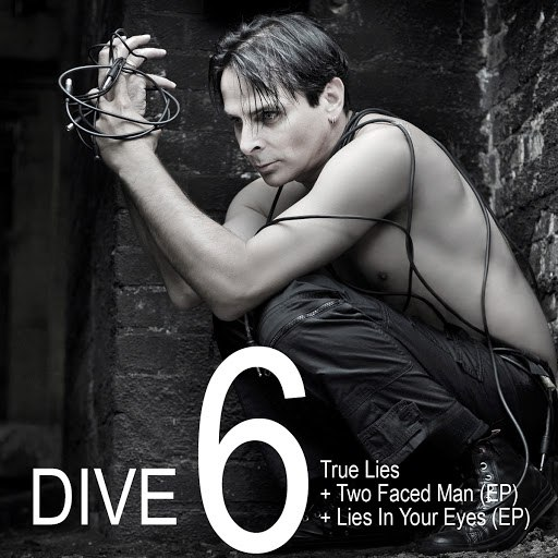 Dive альбом DIVE 6: True Lies + Two Faced Man (EP) + Lies In Your Eyes (EP)