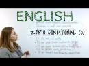 CONDITIONALS. Нулевое условное в английском. Zero Conditional