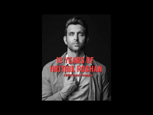 18 YEARS OF HRITHIK ROSHAN The Movies The Memories The Megastar