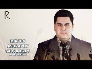 Mirjon Ashrapov - Sarvinozim | Миржон Ашрапов - Сарвинозим (music version)