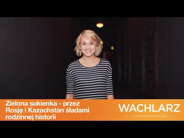 Zielona sukienka - przez Rosję i Kazachstan śladami rodzinnej historii - Małgorzata Szumska