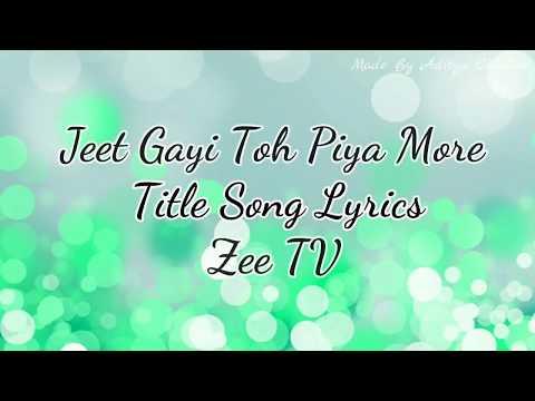 Jeet Gayi Toh Piyaa Morre Title Song Lyrics Zee TV