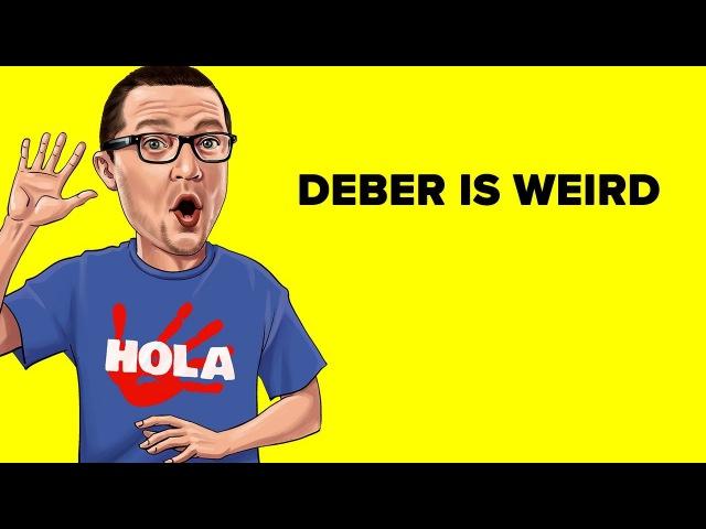 Deber is Weird [Spanish Tidbit 7]