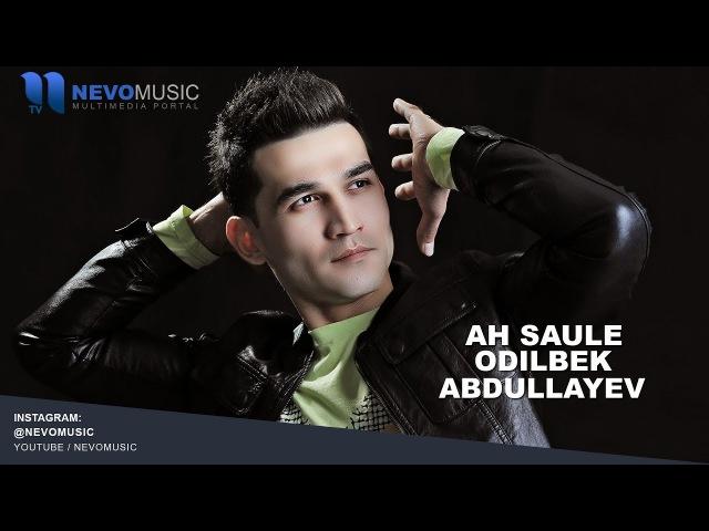 Odilbek Abdullayev - Ah saule   Одилбек Абдуллаев - Ах сауле (music version)