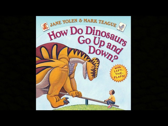 How Do Dinosaurs Go Up And Down by Jane Yolen Mark Teague