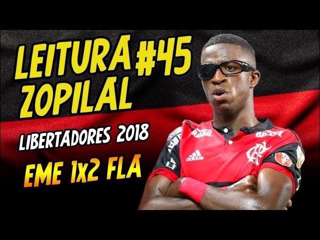 LEITURA ZOPILAL 45 Emelec 1 x 2 Flamengo Libertadores 2018