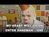 MY HEART WILL GO ON - ENTER SANDMAN - ONE (Celine DionMetallica Smoosh-UP)