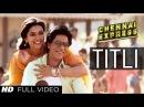 Titli Chennai Express Full Video Song | Shahrukh Khan, Deepika Padukone