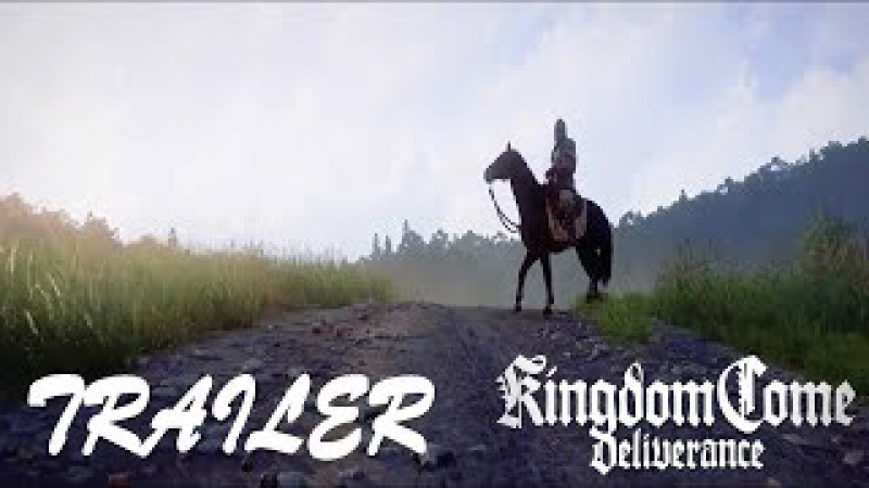 KINGDOM COME - DELIVERANCE - Trailer 2018