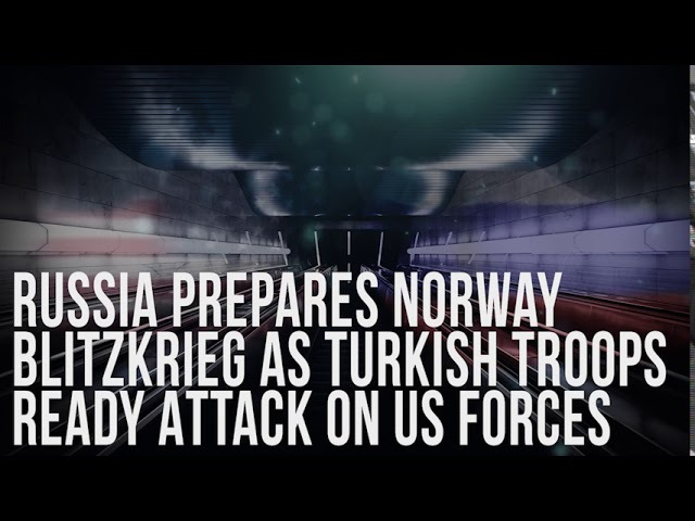 Russia Prepares Norway Blitzkr*eg As Turkish Tro*ps Ready Att*ck On US F*rces