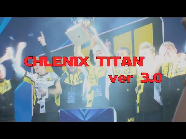 Chlenix ver 3.0 Na`Vi опять за старое