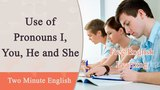Use of Pronouns I, You, He and She - Learn How to Use the Pronouns - English Grammar Lessons