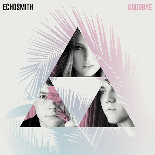 Echosmith альбом Goodbye