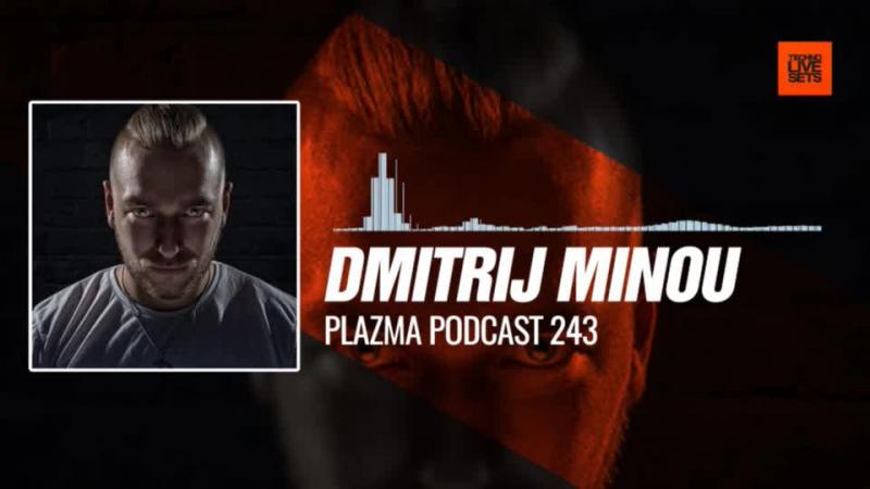 Dmitrij Minou - @PlazmaRecords Podcast 243 03-10-2017 Music Periscope Techno