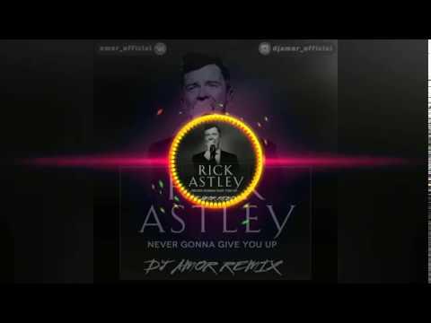 Rick Astley - Never Gonna Give You Up (Dj Amor Radio Remix)