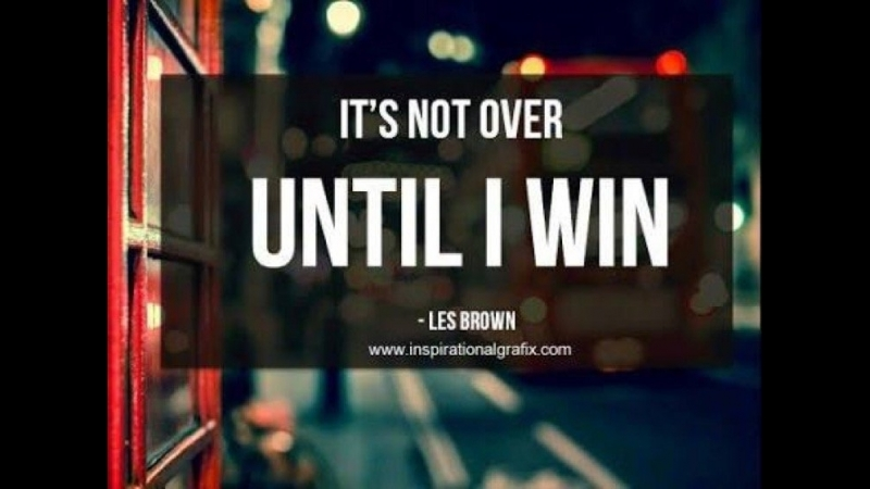 Its Not OVER Until You Win! Your Dream is Possible - Les Brown