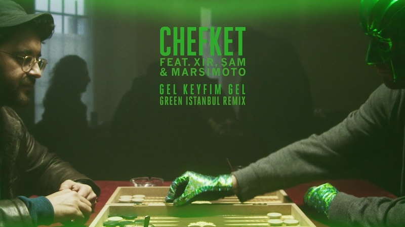 Chefket - Gel Keyfim Gel (Green Istanbul Remix) feat. XiR, Şam, Marsimoto