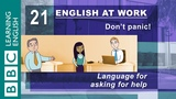 Asking for help 21 English at Work gets you the help you need