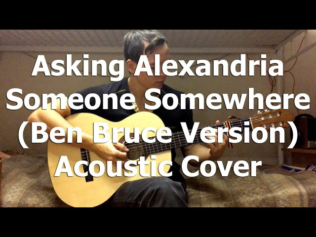 Asking Alexandria - Someone Somewhere (Ben Bruce Version) (Acoustic Cover) by Bullet