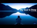 My Soul Is Deep Atmospheric Deep House 2018