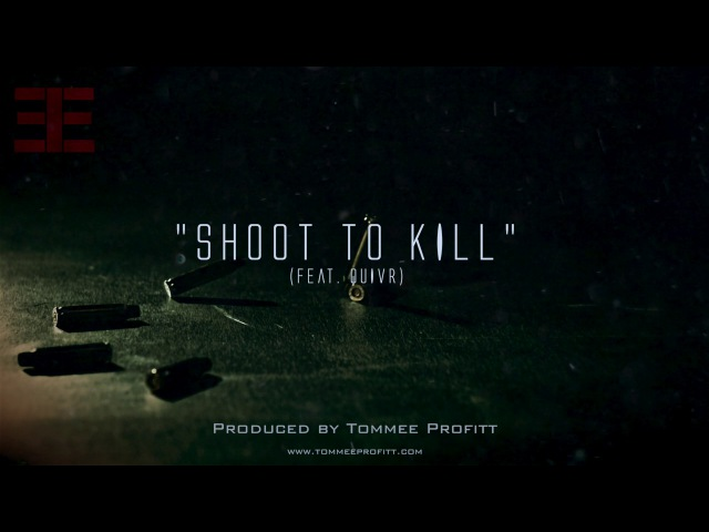 Shoot to Kill (feat. QUIVR) Produced by Tommee Profitt