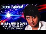 DJ S.A.D &amp MANISH CAPUR - Ae Oh Aa Zara Mudke (Disco Beat rmx)