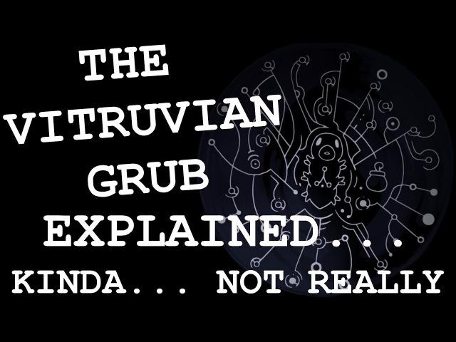 The Vitruvian Grub Explained... Kinda... Not Really