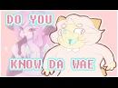 DO YOU KNOW DA WAE【MEME】
