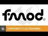 Amplifying Your Game's Audio with FMOD Community Led Training Unreal Engine