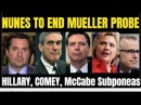 Devin Nunes to END Mueller Probe: Hillary, Comey, McCabe, Strzok to be prosecuted in 2018 jailed