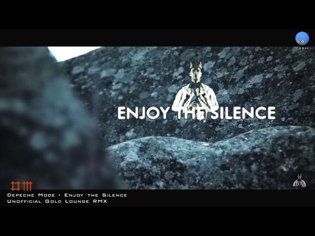 Depeche Mode - Enjoy the Silence [Unofficial Gold Lounge RMX]