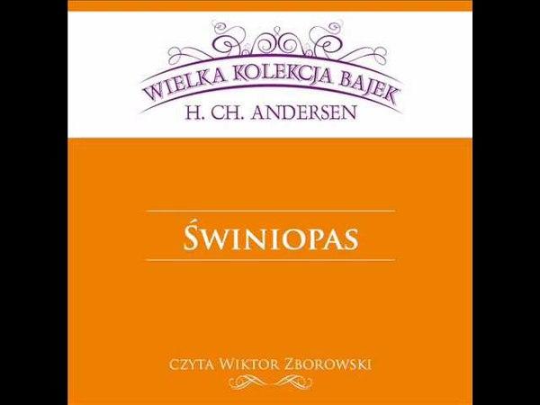 Wielka Kolekcja Bajek * Hans Christian Andersen * Świniopas * czyta Wiktor Zborowski