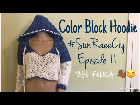 Crochet Color Block Hoodie | SunRaeeCIY episode 11 | BYE FELICIA