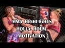 MMA HIGHLIGHTS HOLLY HOLM MOTIVATION
