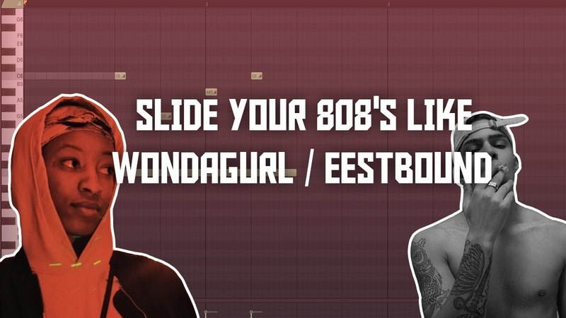 HOW TO SLIDE YOUR 808'S LIKE WONDAGURL / EESTBOUND - FL STUDIO TUTORIAL