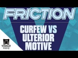 Friction - Curfew Vs Ulterior Motive