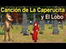 La Canción del Cuento de La Caperucita Roja y El Lobo Feroz Videos Para Niños Lunacreciente