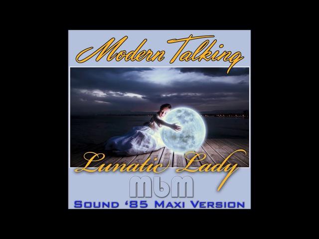 Modern Talking - Lunatic Lady Sound 85 Maxi Version (re-cut by Manaev)