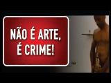🎯 NÃO É ARTE, É CRIME!, E AGORA CATÓLICOS, VOCÊS VÃO FICAR CALADOS ?
