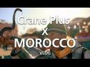ZHIYUN CRANE PLUS X MOROCCO VLOG | Mysterious Marrakech