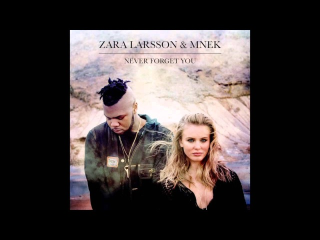 Zara Larsson MNEK - Never Forget You (Official Audio)