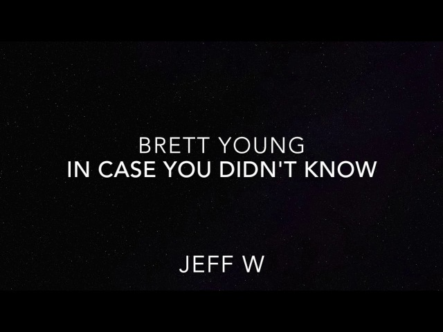 In Case You Didn't Know - Brett Young (Jeff W)