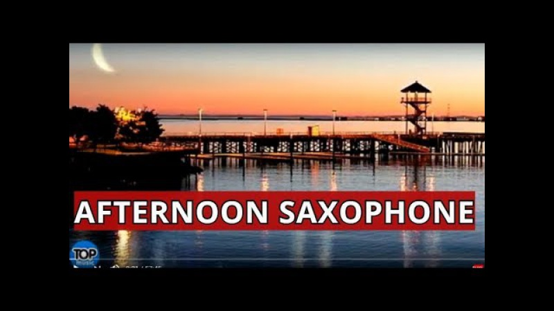 BEST OF SMOOTH SAXOPHONE AFTERNOON RELAXING JAZZ INSTRUMENTAL ROMANTIC MUSIC 2018