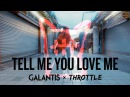 Galantis Throttle Tell Me You Love Me Official Music Video