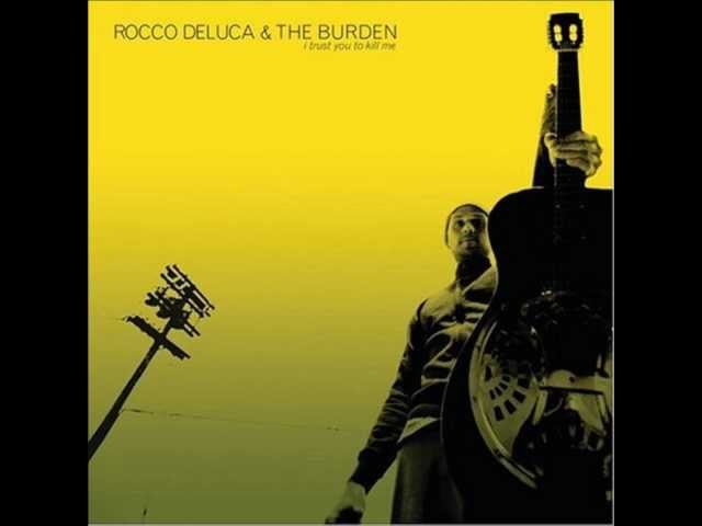 Rocco DeLuca The Burden I Trust You To Kill Me (Acoustic Version)