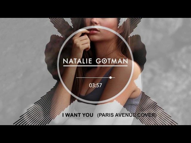 Paris Avenue - I Want You   Deep House Cover by Natalie Gotman [Audio]
