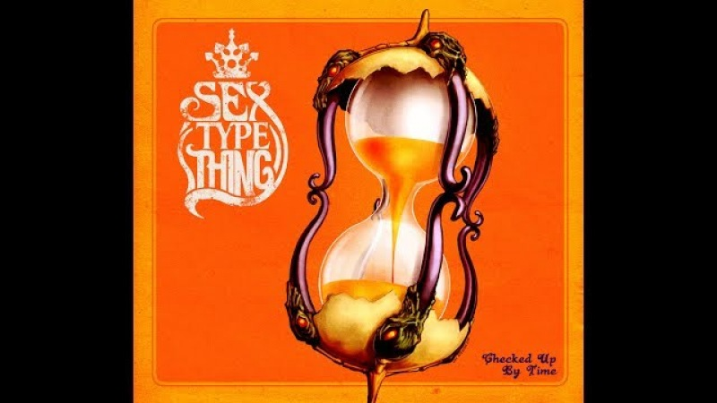 Sex Type Thing - Checked Up By Time (2011) (Full Album)