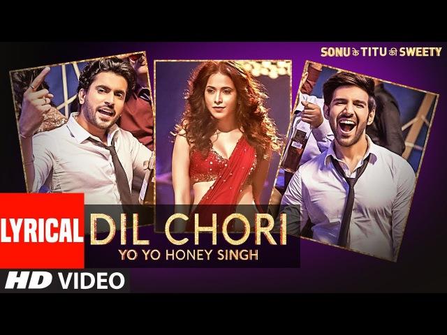 Yo Yo Honey Singh DIL CHORI (Lyrical) | Simar Kaur, Ishers | Hans Raj Hans | Sonu Ke Titu Ki Sweety
