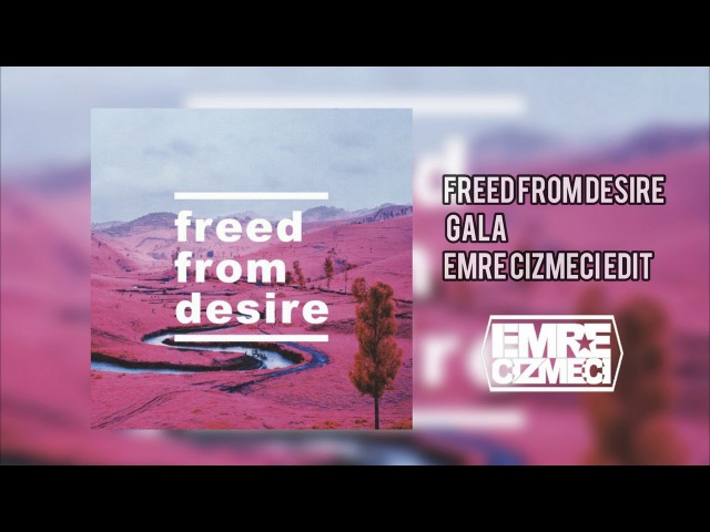 Freed From Desire (Emre Cizmeci Mashup)