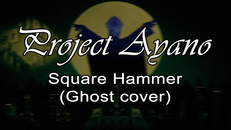 Project Ayano - Square Hammer (Ghost Cover)